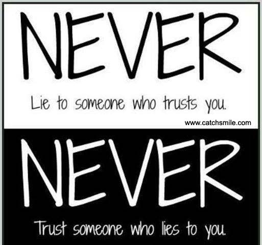 Never-lie-to-someone-who-trusts-you-and-never-trust-someone-that-lies-to-you.-Deanna-Wadsworth
